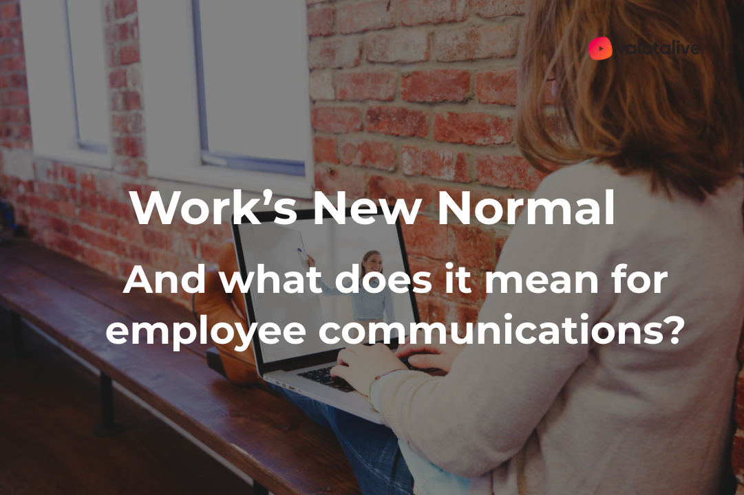Work's New Normal – And what does it mean for employee communications?
